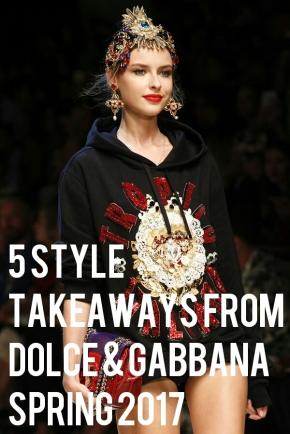 5 Style Takeaways From Dolce & Gabbana Spring2017
