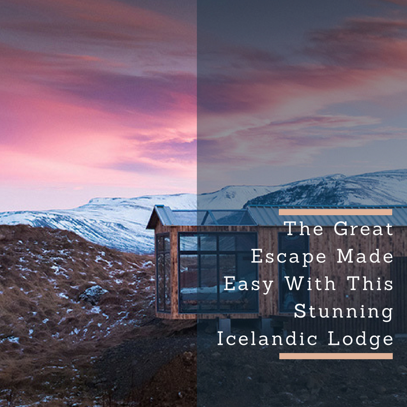 The Great Escape Made Easy With This Stunning Icelandic Lodge